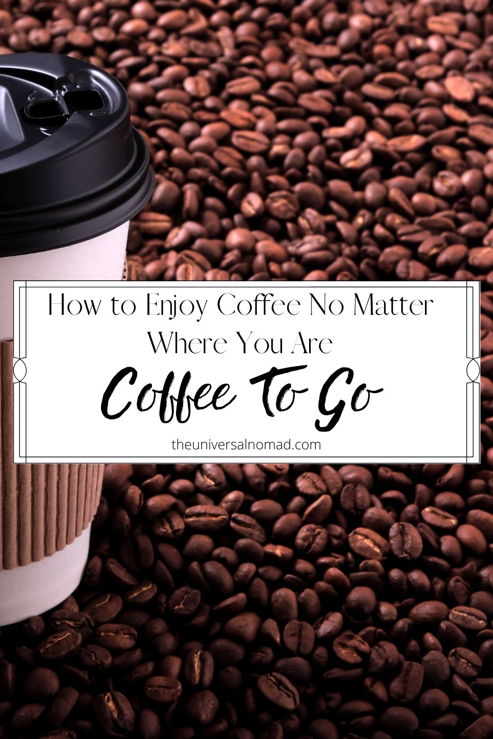 Coffee to go - How to enjoy coffee no matter where you are